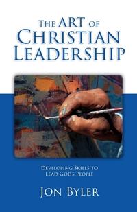Книга под заказ: «The Art Of Christian Leadership»