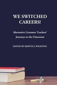 Книга под заказ: «We Switched Careers! Alternative Licensure Teachers' Journeys to the Classroom»