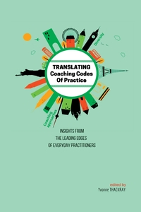 Книга под заказ: «TRANSLATING Coaching Codes of Practice - Insights from the Leading Edges of Everyday Practitioners»