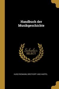 Handbuch der Musikgeschichte, Hugo Riemann, Breitkopf and Hartel обложка-превью