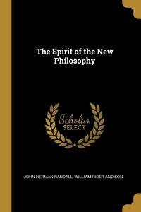 The Spirit of the New Philosophy, John Herman Randall, William Rider and Son обложка-превью
