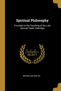 Spiritual Philosophy: Founded on the Teaching of the Late Samuel Taylor Coleridge, Macmillan and Co. обложка-превью
