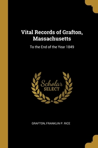 Vital Records of Grafton, Massachusetts: To the End of the Year 1849, Grafton, Franklin P. Rice обложка-превью