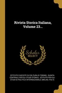Rivista Storica Italiana, Volume 23..., Istituto Fasciste Di Coltura Di Torino, Guinta centrale per gli studi storici, Istituto per gli studi обложка-превью