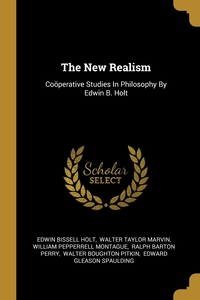 The New Realism: Coöperative Studies In Philosophy By Edwin B. Holt, Edwin Bissell Holt, Walter Taylor Marvin, William Pepperrell Montague обложка-превью
