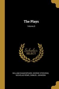 The Plays; Volume 8, William Shakespeare, George Steevens, Nicholas Rowe обложка-превью