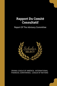 Rapport Du Comité Consultatif: Report Of The Advisory Committee, Drama League of America, International Financial Conference, League of Nations обложка-превью