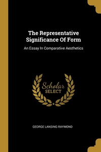 The Representative Significance Of Form: An Essay In Comparative Aesthetics, George Lansing Raymond обложка-превью