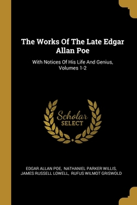 The Works Of The Late Edgar Allan Poe: With Notices Of His Life And Genius, Volumes 1-2, Эдгар По, Willis Nathaniel Parker, James Russell Lowell обложка-превью