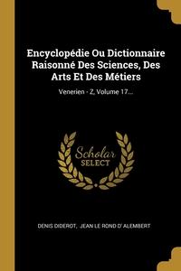 Encyclopédie Ou Dictionnaire Raisonné Des Sciences, Des Arts Et Des Métiers: Venerien - Z, Volume 17..., Denis Diderot, Jean Le Rond d' Alembert обложка-превью