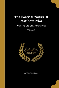 The Poetical Works Of Matthew Prior: With The Life Of Matthew Prior; Volume 1, Matthew Prior обложка-превью