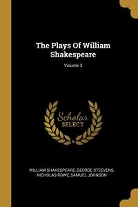 The Plays Of William Shakespeare; Volume 3, William Shakespeare, George Steevens, Nicholas Rowe обложка-превью