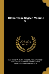 Oldnordiske Sagaer, Volume 9..., Carl Christian Rafn, Niels Matthias Petersen, Kongelige Nordiske oldskriftselskab (De обложка-превью