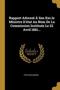 Rapport Adressè À Son Exc.le Ministre D'état Au Nom De La Commission Instituée Le 22 Avril 1861..., Felix Ravaisson обложка-превью