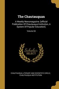 The Chautauquan: A Weekly Newsmagazine. [official Publication Of Chautauqua Institution, A System Of Popular Education].; Volume 65, Chautauqua Literary and Scientific Circl, Chautauqua Institution обложка-превью