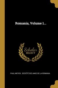 Romania, Volume 1..., Paul Meyer, Societe des Amis de la Romania обложка-превью