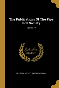 The Publications Of The Pipe Roll Society; Volume 19, Pipe Roll Society (Great Britain) обложка-превью