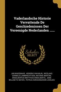 Vaderlandsche Historie Vervattende De Geschiedenissen Der Vereenigde Nederlanden ......, Jan Wagenaar, Hendrik Van Wijn, Nicolaas Cornelis Lambrechtsen обложка-превью