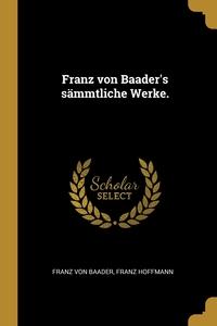 Franz von Baader's sämmtliche Werke., Franz von Baader, Franz Hoffmann обложка-превью