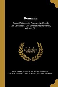Romania: Recueil Trimestriel Consacré À L'étude Des Langues Et Des Littératures Romanes, Volume 21..., Paul Meyer, Gaston Bruno Paulin Paris, Societe des Amis de la Romania обложка-превью
