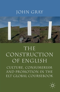 The Construction of English: Culture, Consumerism and Promotion in the ELT Global Coursebook, John Gray обложка-превью