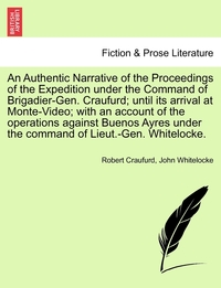 Книга под заказ: «An Authentic Narrative of the Proceedings of the Expedition under the Command of Brigadier-Gen. Craufurd; until its arrival at Monte-Video; with an account of the operations against Buenos Ayres under the command of Lieut.-Gen. Whitelocke.»