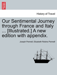 Книга под заказ: «Our Sentimental Journey through France and Italy ... [Illustrated.] A new edition with appendix.»