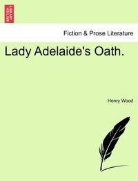 Книга под заказ: «Lady Adelaide's Oath. Vol. II.»