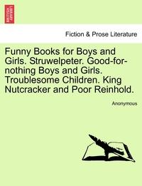 Книга под заказ: «Funny Books for Boys and Girls. Struwelpeter. Good-for-nothing Boys and Girls. Troublesome Children. King Nutcracker and Poor Reinhold.»
