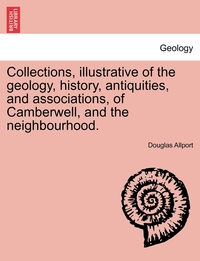 Книга под заказ: «Collections, illustrative of the geology, history, antiquities, and associations, of Camberwell, and the neighbourhood.»