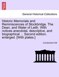 Книга под заказ: «Historic Memorials and Reminiscences of Stockbridge. The Dean, and Water of Leith. With notices anecdotal, descriptive, and biographical ... Second edition, enlarged. [With plates.]»