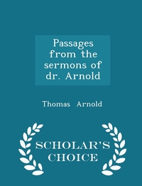 Книга под заказ: «Passages from the sermons of dr. Arnold - Scholar's Choice Edition»