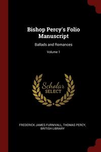 Bishop Percy's Folio Manuscript: Ballads and Romances; Volume 1, Frederick James Furnivall, Thomas Percy, British Library обложка-превью