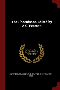 The Phoenissae. Edited by A.C. Pearson, Euripides Euripides, A C. 1861-1935 Pearson обложка-превью