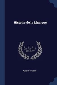 Histoire de la Musique, Albert Soubies обложка-превью