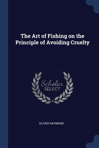 The Art of Fishing on the Principle of Avoiding Cruelty, Oliver Raymond обложка-превью