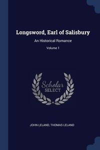 Longsword, Earl of Salisbury: An Historical Romance; Volume 1, John Leland, Thomas Leland обложка-превью