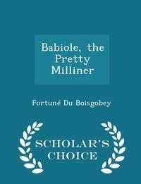 Книга под заказ: «Babiole, the Pretty Milliner - Scholar's Choice Edition»