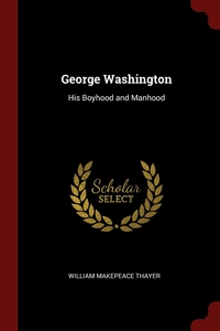 George Washington: His Boyhood and Manhood, William Makepeace Thayer обложка-превью