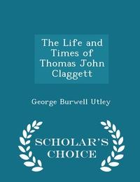 Книга под заказ: «The Life and Times of Thomas John Claggett - Scholar's Choice Edition»