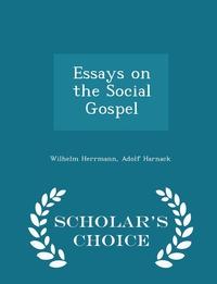 Essays on the Social Gospel - Scholar's Choice Edition, Wilhelm Herrmann, Adolf Harnack обложка-превью