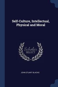 Self-Culture, Intellectual, Physical and Moral, John Stuart Blackie обложка-превью