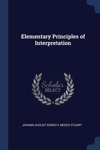 Elementary Principles of Interpretation, Johann August Ernesti, Moses Stuart обложка-превью