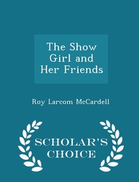Книга под заказ: «The Show Girl and Her Friends - Scholar's Choice Edition»