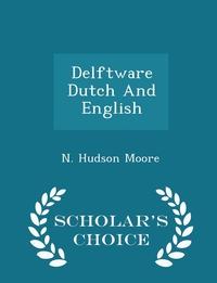 Книга под заказ: «Delftware Dutch And English - Scholar's Choice Edition»