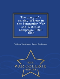 Книга под заказ: «The diary of a cavalry officer in the Peninsular War and Waterloo Campaign, 1809-1815  - War College Series»