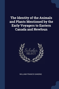 The Identity of the Animals and Plants Mentioned by the Early Voyagers to Eastern Canada and Newfoun, William Francis Ganong обложка-превью