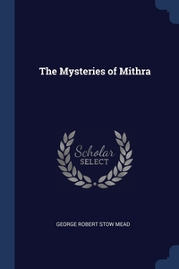 The Mysteries of Mithra, George Robert Stow Mead обложка-превью