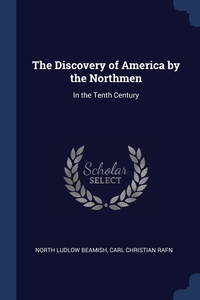 The Discovery of America by the Northmen: In the Tenth Century, North Ludlow Beamish, Carl Christian Rafn обложка-превью