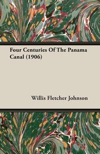 Four Centuries Of The Panama Canal (1906), Willis Fletcher Johnson обложка-превью